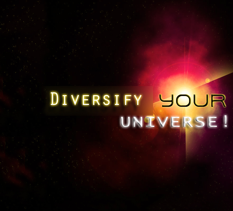 Diversify Your Universe!