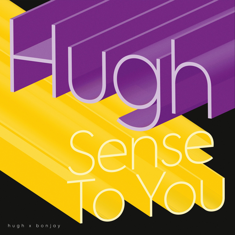 hugh-sense-to-you
