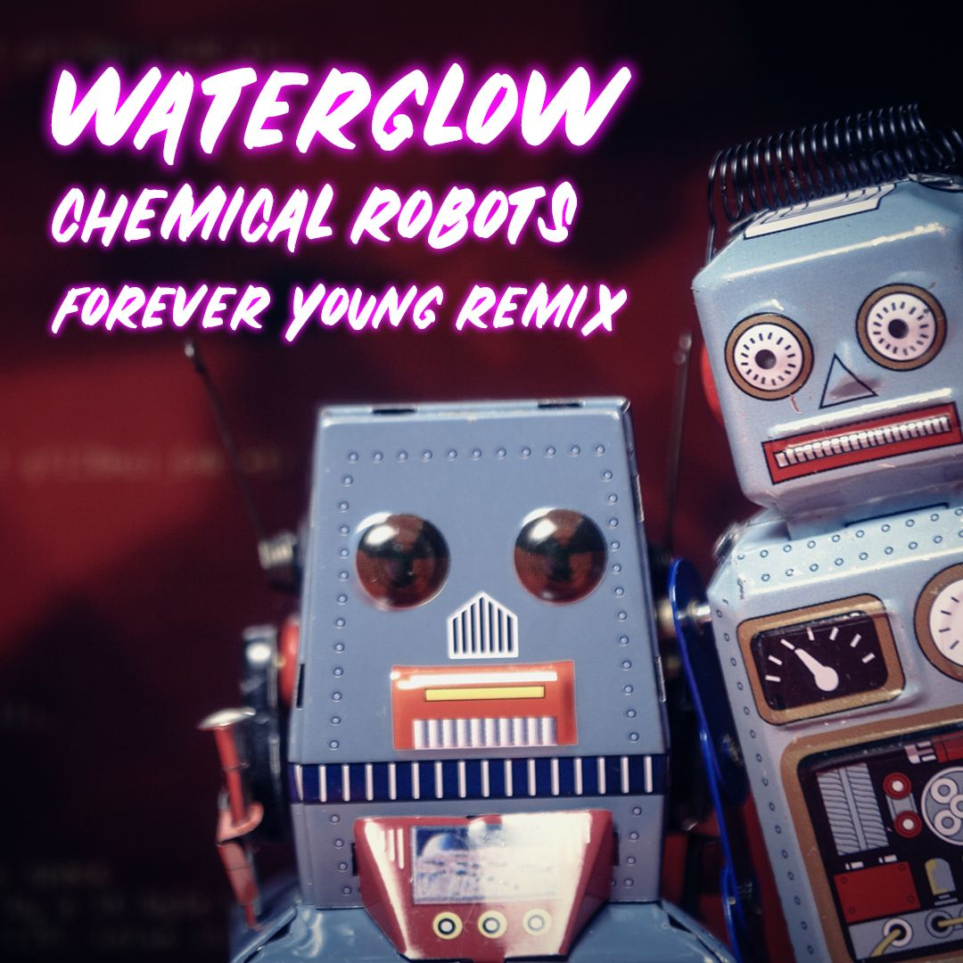 Chemical Robots - Forever Young Remix